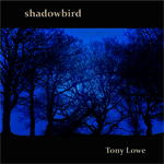 Shadowbird [Remastered] - Tony Lowe